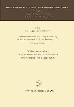 Stabilitatsuntersuchung an Zylindrischen Bauteilen Mit Ausschnitten Unter Axialdruck Und Biegebelastung af Ortwin Jung