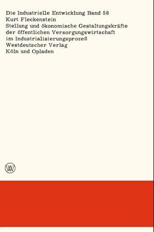 Stellung und okonomische Gestaltungskrafte der offentlichen Versorgungswirtschaft im Industrialisierungsproze af Kurt Fleckenstein