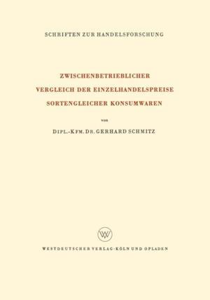 Zwischenbetrieblicher Vergleich der Einzelhandelspreise Sortengleicher Konsumwaren af Gerhard Schmitz