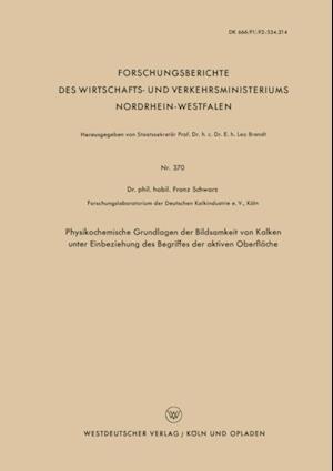 Physikochemische Grundlagen der Bildsamkeit von Kalken unter Einbeziehung des Begriffes der aktiven Oberflache af Franz Schwarz