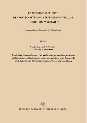 Qualitative Untersuchungen bei Verbindungsschweiungen mittels Lichtbogenschweiautomaten unter Verwendung von Blankdraht und Zugabe von ferromagnetischem Pulver als Umhullung af Karl Krekeler