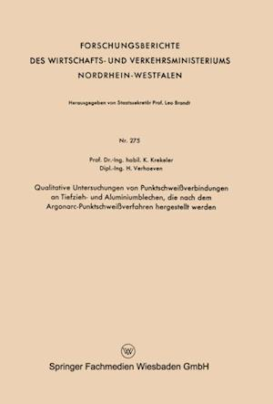 Qualitative Untersuchungen von Punktschweiverbindungen an Tiefzieh- und Aluminiumblechen, die nach dem Argonarc-Punktschweiverfahren hergestellt werden af Karl Krekeler