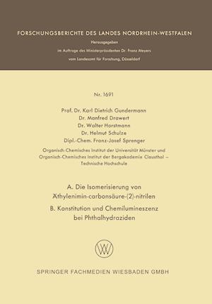 A. Die Isomerisierung Von Athylenimin-Carbonsaure-(2)-Nitrilen B. Konstitution Und Chemilumineszenz Bei Phthalhydraziden af Karl Dietrich Gundermann, Manfred Drawert, Walter Horstmann