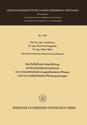 Der Einfluss Der Unterkuhlung Auf Die Kristallisationsformen Von Voreutektoidisch Ausgeschiedenen Phasen Und Von Eutektoidischen Phasengemengen af Adolf Rose, Adolf Rose