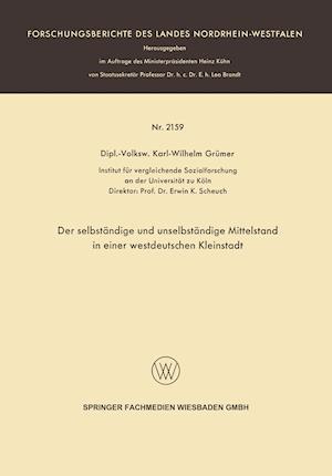Der Selbstandige Und Unselbstandige Mittelstand in Einer Westdeutschen Kleinstadt af Karl-Wilhelm Grumer