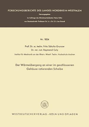 Der Warmeubergang an Einer Im Geschlossenen Gehause Rotierenden Scheibe af Fritz Schultz-Grunow