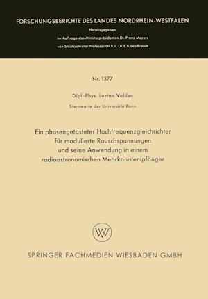 Ein Phasengetasteter Hochfrequenzgleichrichter Fur Modulierte Rauschspannungen Und Seine Anwendung in Einem Radioastronomischen Mehrkanalempfanger af Luzian Velden