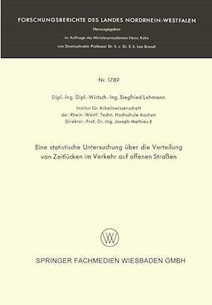 Eine Statistische Untersuchung Uber Die Verteilung Von Zeitlucken Im Verkehr Auf Offenen Strassen af Siegfried Lehmann