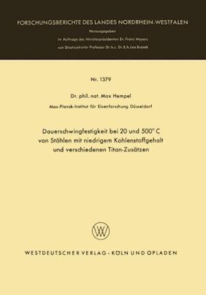 Dauerschwingfestigkeit Bei 20 Und 500 C Von Stahlen Mit Niedrigem Kohlenstoffgehalt Und Verschiedenen Titan-Zusatzen af Max Hempel, Max Hempel
