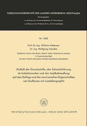 Einfluss Der Einsatzstoffe, Der Schmelzfuhrung Im Induktionsofen Und Der Impfbehandlung Auf Das Gefuge Und Die Mechanischen Eigenschaften Von Gusseise af Wilhelm Patterson, Wilhelm Patterson
