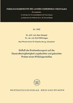 Einfluss Der Erschmelzungsart Auf Die Dauerschwingfestigkeit Ungekerbter Und Gekerbter Proben Eines Walzlagerstahles af Max Hempel, Max Hempel