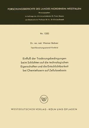 Einfluss Der Trocknungsbedingungen Beim Schlichten Auf Die Technologischen Eigenschaften Und Die Entschlichtbarkeit Bei Chemiefasern Auf Zellulosebasi af Werner Bubser, Werner Bubser