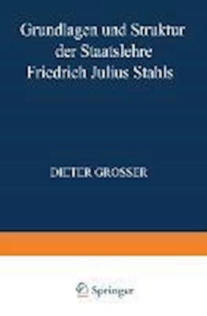 Grundlagen Und Struktur Der Staatslehre Friedrich Julius Stahls af Dieter Grosser