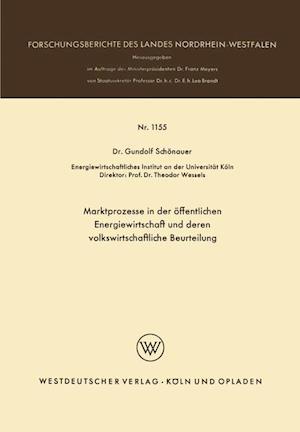 Marktprozesse in Der Offentlichen Energiewirtschaft Und Deren Volkswirtschaftliche Beurteilung af Gundolf Schonauer