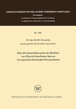 Uber Die Zonenbildung Bei Der Reaktion Von Glas Mit Feuerfesten Steinen, Vorzugsweise Schamotte-Wannensteinen af Kamillo Konopicky