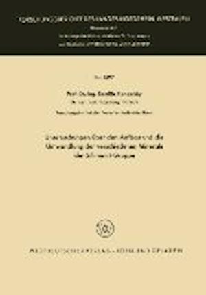 Untersuchungen Uber Den Aufbau Und Die Umwandlung Der Verschiedenen Minerale Der Sillimanit-Gruppe af Kamillo Konopicky, Kamillo Konopicky