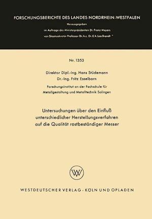 Untersuchungen Uber Den Einfluss Unterschiedlicher Herstellungsverfahren Auf Die Qualitat Rostbestandiger Messer af Hans Studemann, Hans Studemann