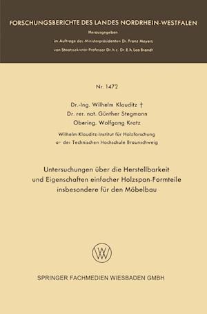 Untersuchungen Uber Die Herstellbarkeit Und Eigenschaften Einfacher Holzspan-Formteile Insbesondere Fur Den Mobelbau af Wilhelm Klauditz