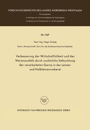 Verbesserung Der Wirtschaftlichkeit Und Des Warenausfalls Durch Zusatzliche Befeuchtung Der Verarbeiteten Garne in Der Leinen- Und Halbleinenweberei af Hugo Griese