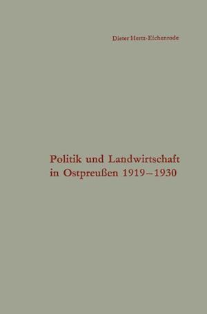 Politik Und Landwirtschaft in Ostpreussen 1919-1930 af Dieter Hertz-Eichenrode