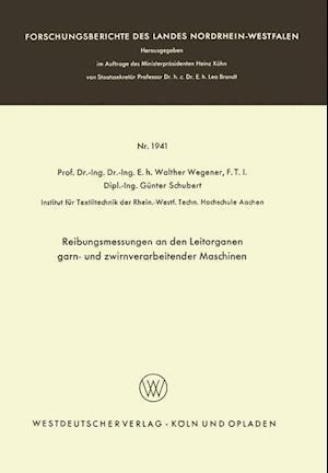 Reibungsmessungen an Den Leitorganen Garn- Und Zwirnverarbeitender Maschinen af Walther Wegener, Walther Wegener