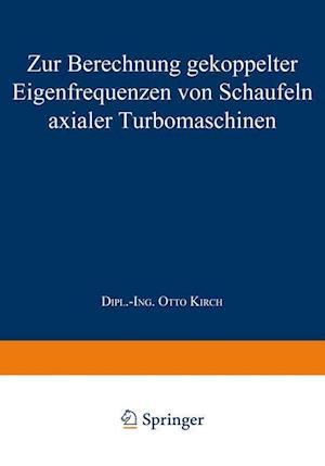 Zur Berechnung Gekoppelter Eigenfrequenzen Von Schaufeln Axialer Turbomaschinen af Otto Kirch, Otto Kirch