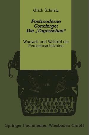 Postmoderne Concierge: Die Tagesschau' af Ulrich Schmitz