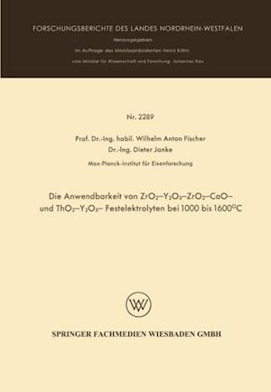 Die Anwendbarkeit von ZrO2-Y2O3-, ZrO2 - CaO - und ThO2 - Y2O3 - Festelektrolyten bei 1000 bis 1600(deg)C af Wilhelm Anton Fischer