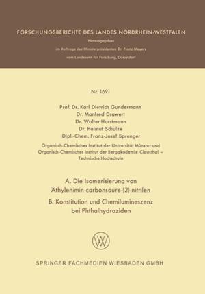 A. Die Isomerisierung von Athylenimin-carbonsaure-(2)-nitrilen B. Konstitution und Chemilumineszenz bei Phthalhydraziden af Helmut Schulze, Karl Dietrich Gundermann, Manfred Drawert