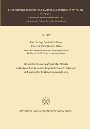 Das Schweien beschichteter Bleche nach dem Kondensator-Impuls-Schweiverfahren mit koaxialer Elektrodenanordnung af Friedrich Eichhorn