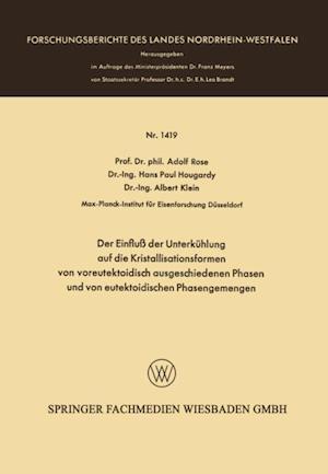Der Einflu der Unterkuhlung auf die Kristallisationsformen von voreutektoidisch ausgeschiedenen Phasen und von eutektoidischen Phasengemengen af Adolf Rose
