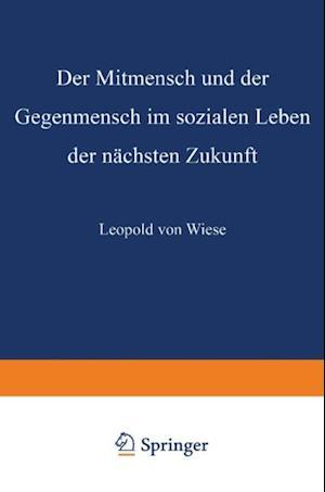 Der Mitmensch und der Gegenmensch im sozialen Leben der nachsten Zukunft af Leopold Von Wiese