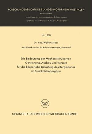 Die Bedeutung der Mechanisierung von Gewinnung, Ausbau und Versatz fur die korperliche Belastung des Bergmannes im Steinkohlenbergbau af Walter Sieber