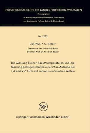Die Messung kleiner Rauschtemperaturen und die Messung der Eigenschaften einer 25-m-Antenne bei 1,4 und 2,7 GHz mit radioastronomischen Mitteln af Peter G. Mezger