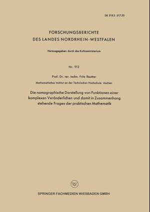 Die nomographische Darstellung von Funktionen einer komplexen Veranderlichen und damit in Zusammenhang stehende Fragen der praktischen Mathematik af Fritz Reutter