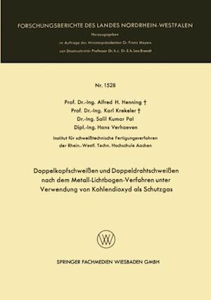 Doppelkopfschweien und Doppeldrahtschweien nach dem Metall-Lichtbogen-Verfahren unter Verwendung von Kohlendioxyd als Schutzgas af Karl Krekeler, Salil Kumar Pal, Alfred H. Henning