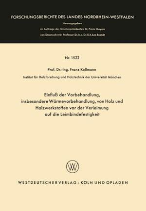 Einflu der Vorbehandlung, insbesondere Warmevorbehandlung, von Holz und Holzwerkstoffen vor der Verleimung auf die Leimbindefestigkeit af Franz Kollmann