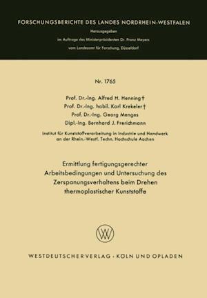 Ermittlung fertigungsgerechter Arbeitsbedingungen und Untersuchung des Zerspanungsverhaltens beim Drehen thermoplastischer Kunststoffe af Georg Menges, Karl Krekeler, Alfred H. Henning