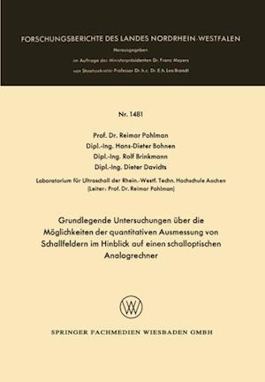 Grundlegende Untersuchungen uber die Moglichkeiten der quantitativen Ausmessung von Schallfeldern im Hinblick auf einen schalloptischen Analogrechner af Reimar Pohlman, Hans-Dieter Bohnen, Rolf Brinkmann