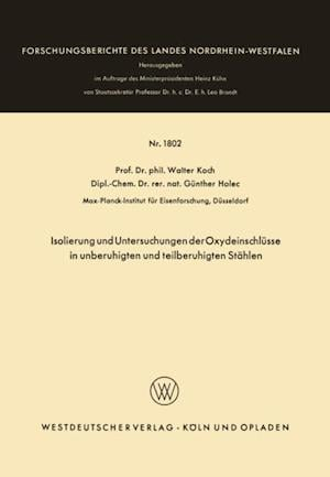Isolierung und Untersuchungen der Oxydeinschlusse in unberuhigten und teilberuhigten Stahlen af Walter Koch