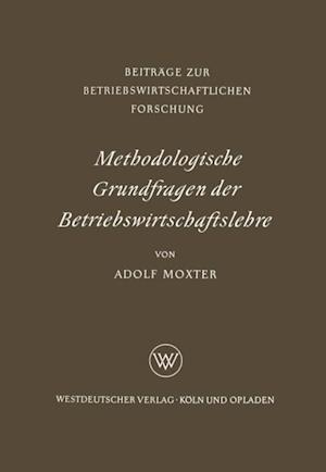 Methodologische Grundfragen der Betriebswirtschaftslehre af Adolf Moxter