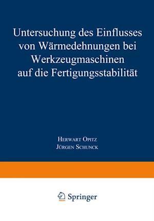 Untersuchung des Einflusses von Warmedehnungen bei Werkzeugmaschinen auf die Fertigungsstabilitat af Herwart Opitz