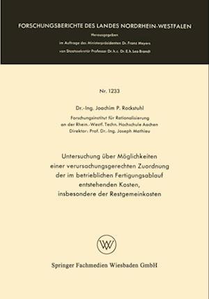 Untersuchung uber Moglichkeiten einer verursachungsgerechten Zuordnung der im betrieblichen Fertigungsablauf entstehenden Kosten, insbesondere der Restgemeinkosten af Joachim P. Rockstuhl