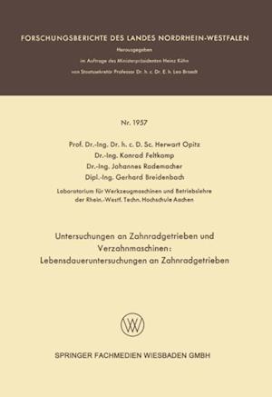 Untersuchungen an Zahnradgetrieben und Verzahnmaschinen: Lebensdaueruntersuchungen an Zahnradgetrieben af Herwart Opitz, Johannes Rademacher, Konrad Feltkamp