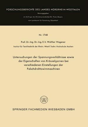 Untersuchungen der Spannungsverhaltnisse sowie der Eigenschaften von Krauselgarnen bei verschiedenen Einstellungen der Falschdrahtzwirnmaschinen af Walther Wegener