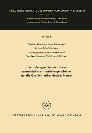 Untersuchungen uber den Einflu unterschiedlicher Herstellungsverfahren auf die Qualitat rostbestandiger Messer af Hans Studemann