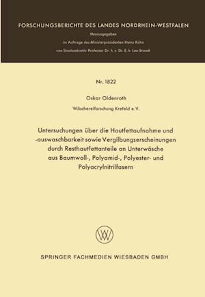 Untersuchungen uber die Hautfettaufnahme und -auswaschbarkeit sowie Vergilbungserscheinungen durch Resthautfettanteile an Unterwasche aus Baumwoll-, Polyamid-, Polyester- und Polyacrylnitrilfasern af Oskar Oldenroth