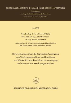 Untersuchungen uber die technische Ausnutzung von Werkzeugmaschinen und Ermittlung von Werkstuckcharakteristiken zur Auslegung und Auswahl von Werkzeugmaschinen af Herwart Opitz