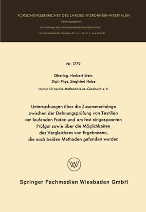 Untersuchungen uber die Zusammenhange zwischen der Dehnungsprufung von Textilien am laufenden Faden und am fest eingespannten Prufgut sowie uber die Moglichkeiten des Vergleichens von Ergebnissen, die nach beiden Methoden gefunden wurden af Herbert Stein