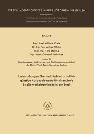 Untersuchungen uber technisch-wirtschaftlich gunstige Ausbauelemente fur niveaufreie Straenverkehrsanlagen in der Stadt af Josef Wilhelm Korte